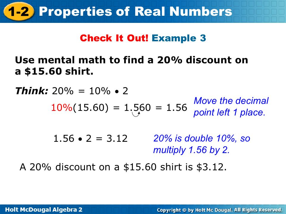 Check It Out! Example 3 Use mental math to find a 20% discount on a $15.60 shirt. Think: 20% = 10%  2.