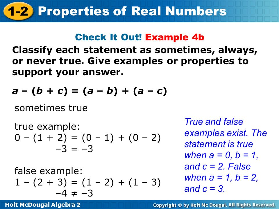 Check It Out! Example 4b Classify each statement as sometimes, always, or never true. Give examples or properties to support your answer.