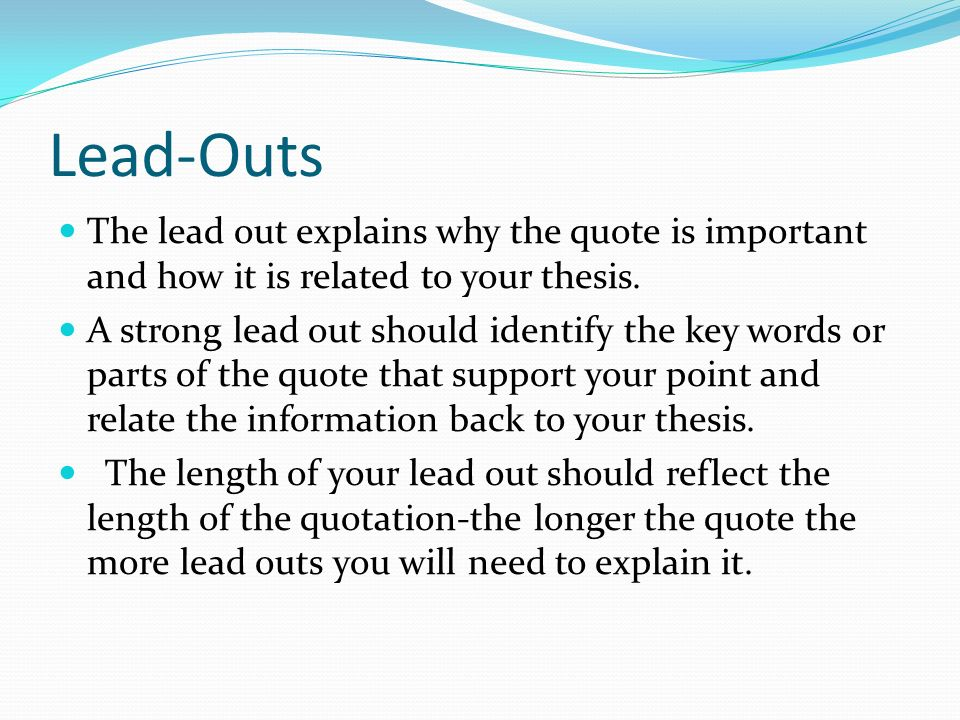 Lead-Outs The lead out explains why the quote is important and how it is related to your thesis.