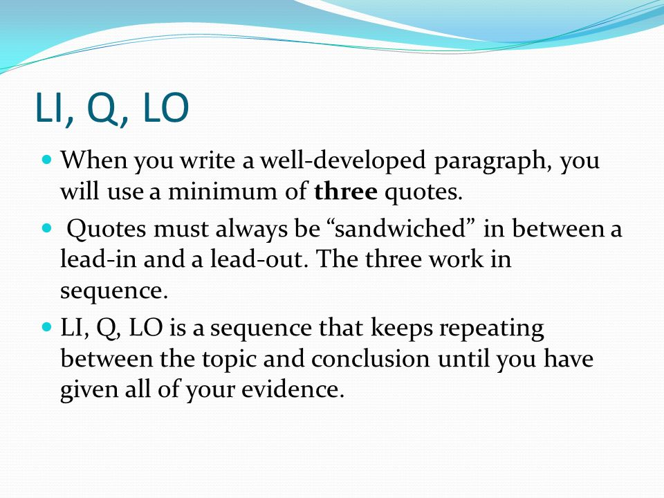 LI, Q, LO When you write a well-developed paragraph, you will use a minimum of three quotes.