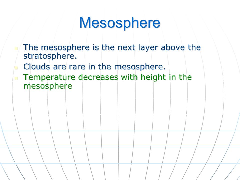 Mesosphere The mesosphere is the next layer above the stratosphere.
