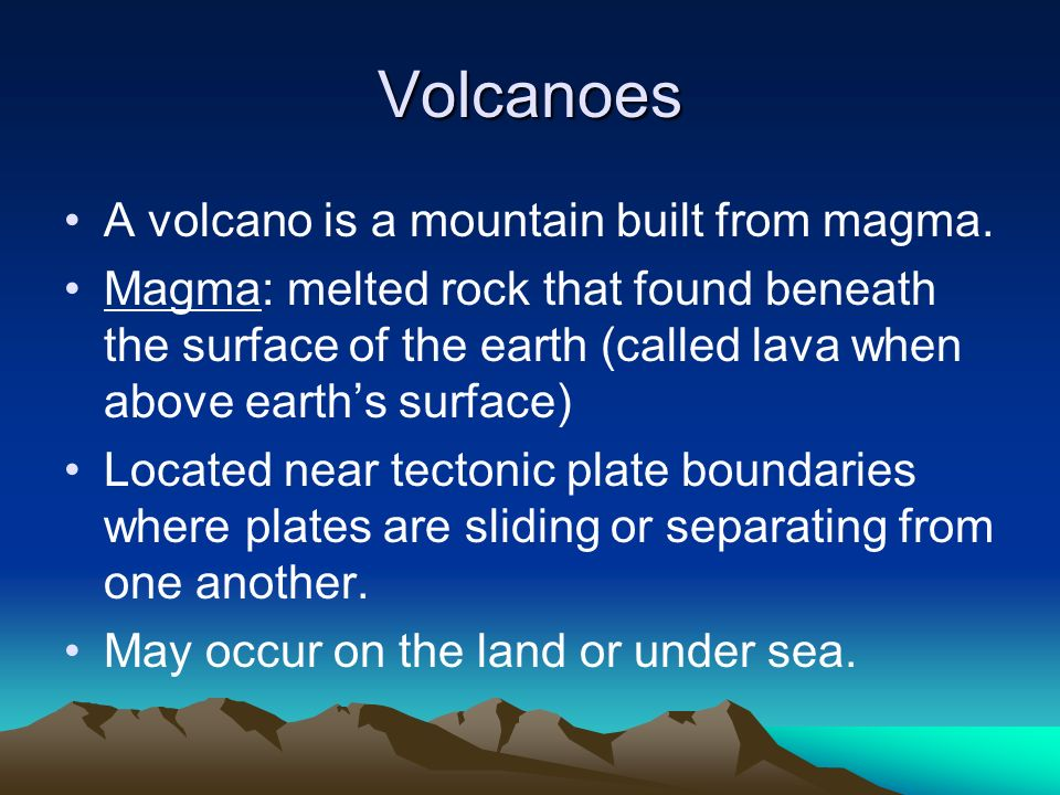 Volcanoes A volcano is a mountain built from magma.