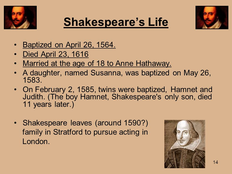 Shakespeare's Life Baptized on April 26, 1564. Died April 23, 1616
