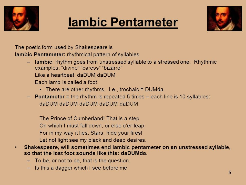 Iambic Pentameter The poetic form used by Shakespeare is