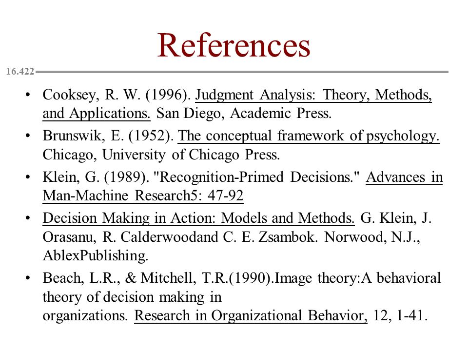 References Cooksey, R. W. (1996). Judgment Analysis: Theory, Methods, and Applications. San Diego, Academic Press.