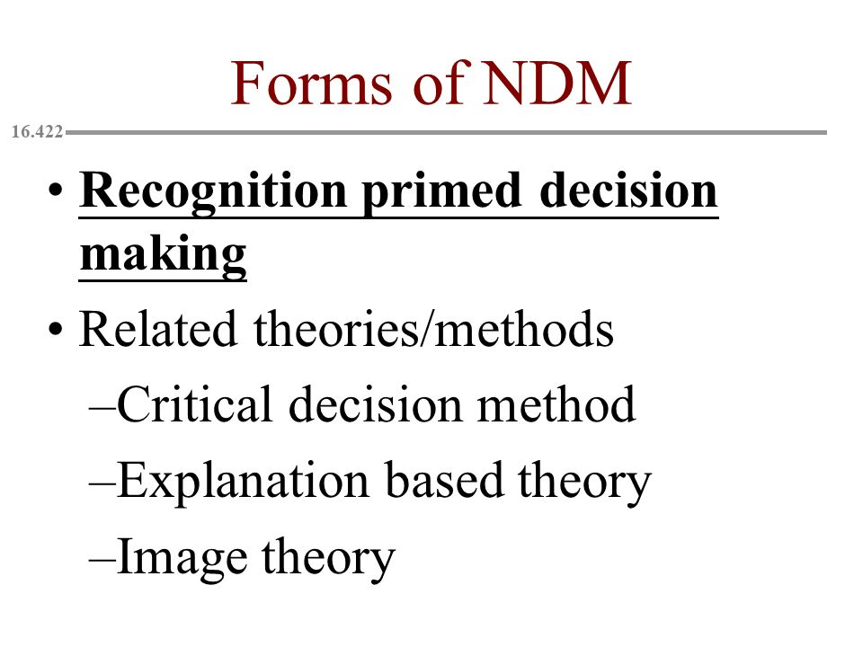 Forms of NDM Recognition primed decision making