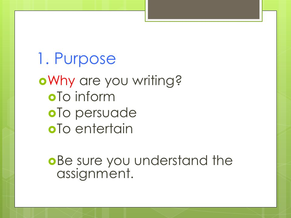 Purpose Why Are You Writing To Inform To Persuade To Entertain