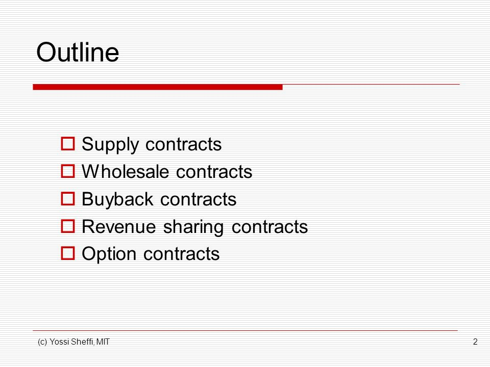 Outline Supply contracts Wholesale contracts Buyback contracts
