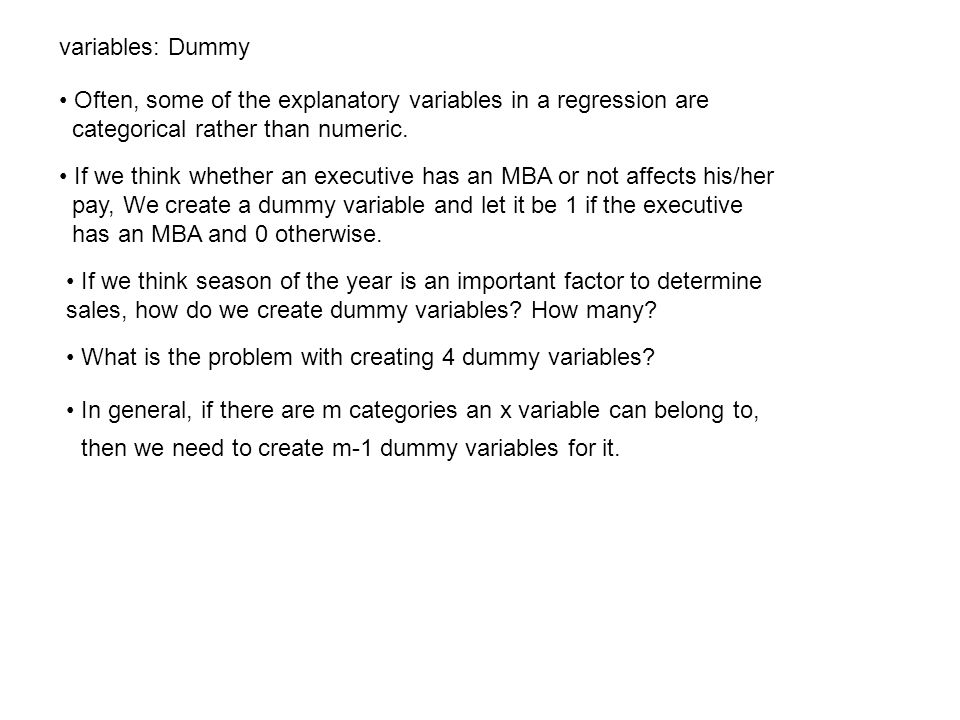 variables: Dummy • Often, some of the explanatory variables in a regression are. categorical rather than numeric.