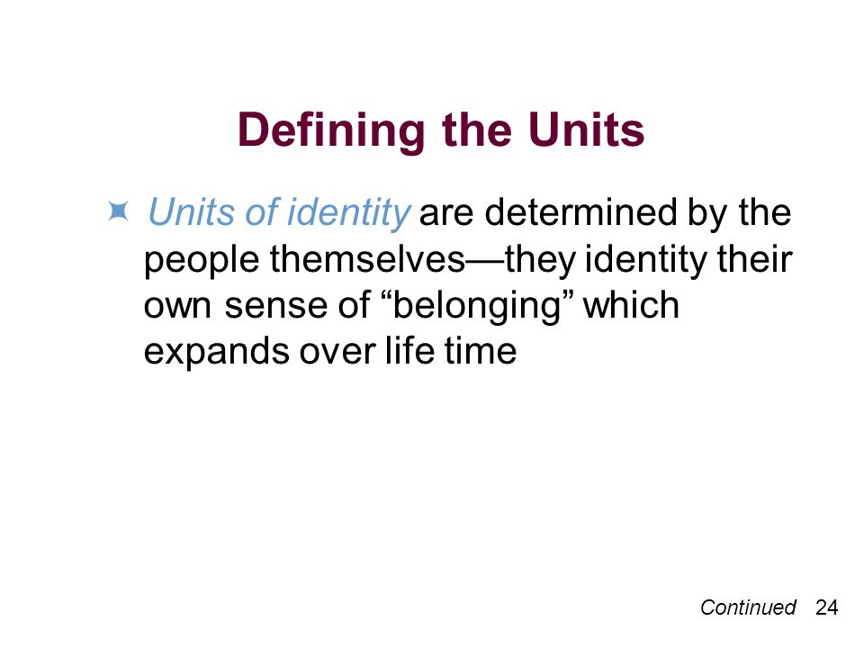 Defining the Units  Units of identity are determined by the