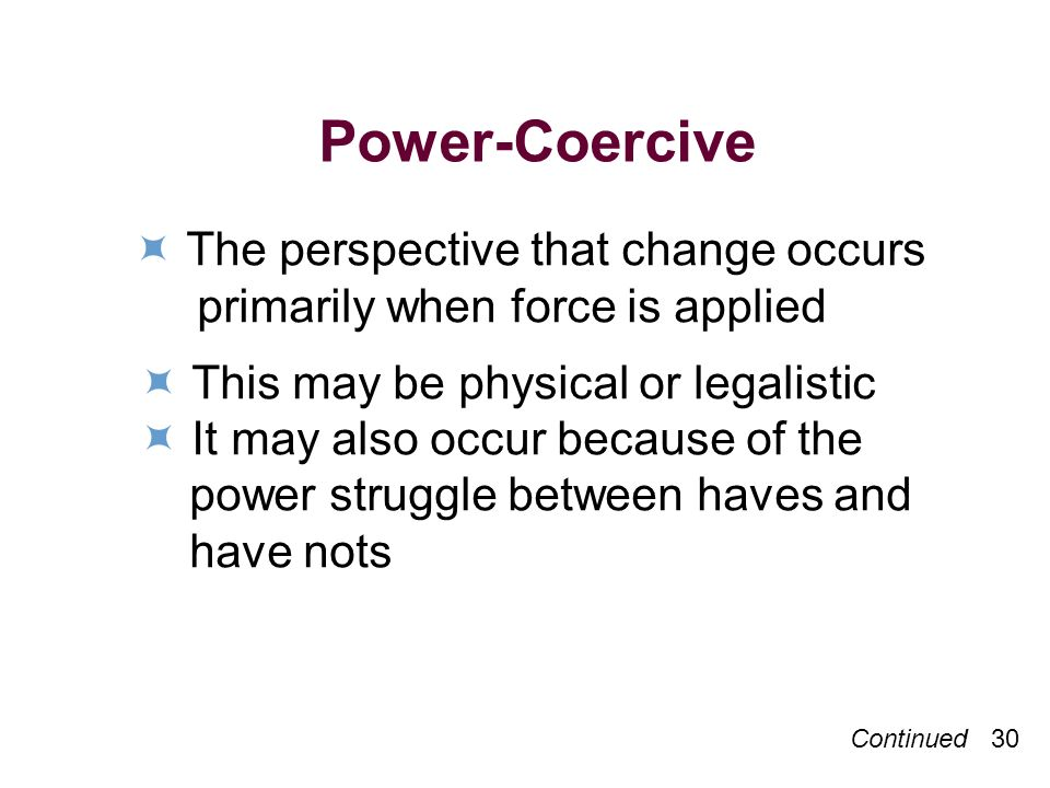 Power-Coercive  The perspective that change occurs
