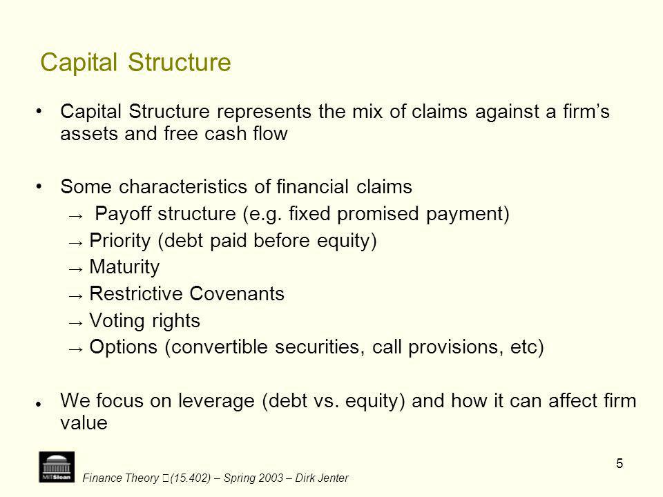 Capital Structure Capital Structure represents the mix of claims against a firm's assets and free cash flow.
