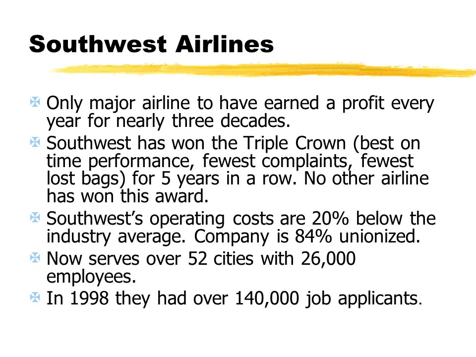 Southwest Airlines Only major airline to have earned a profit every year for nearly three decades.