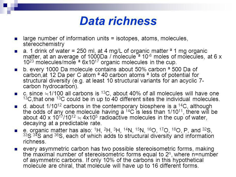 Data richness large number of information units = isotopes, atoms, molecules, stereochemistry.