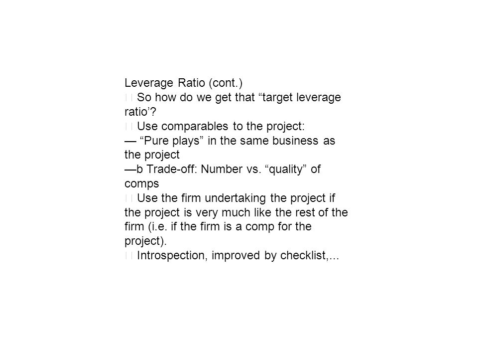 Leverage Ratio (cont.) ‧ So how do we get that target leverage ratio' ‧ Use comparables to the project: