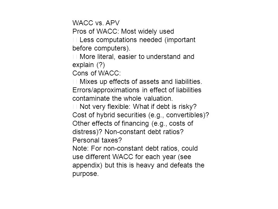WACC vs. APV Pros of WACC: Most widely used. ‧ Less computations needed (important before computers).