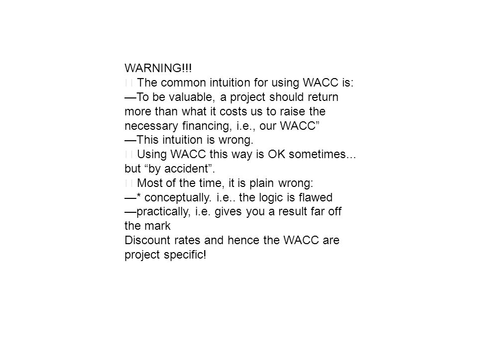 WARNING!!! ‧ The common intuition for using WACC is: