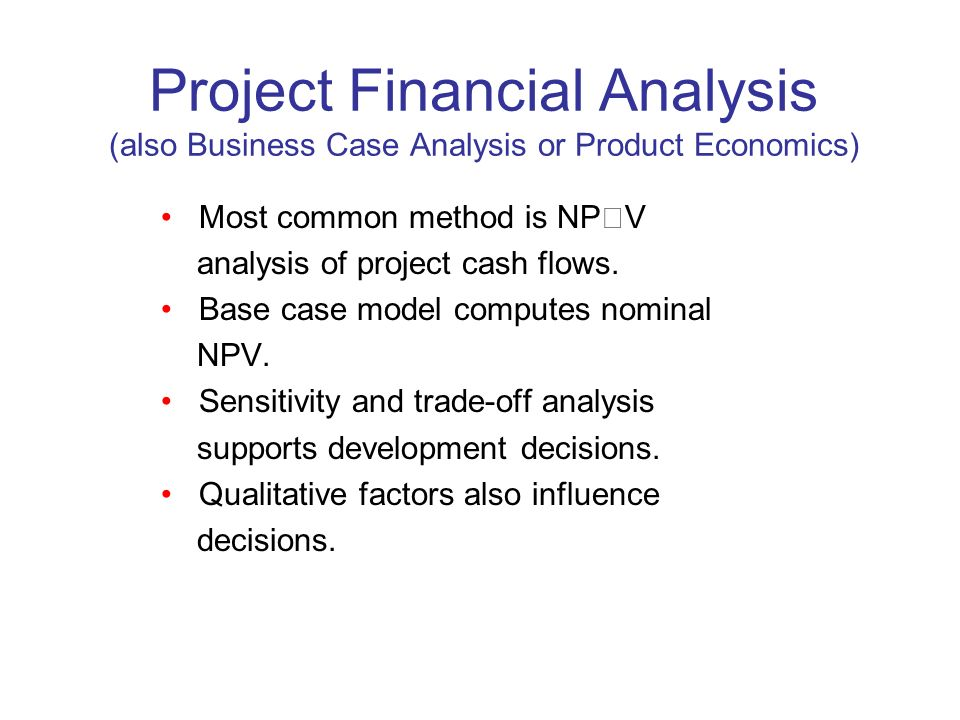 Project Financial Analysis (also Business Case Analysis or Product Economics)