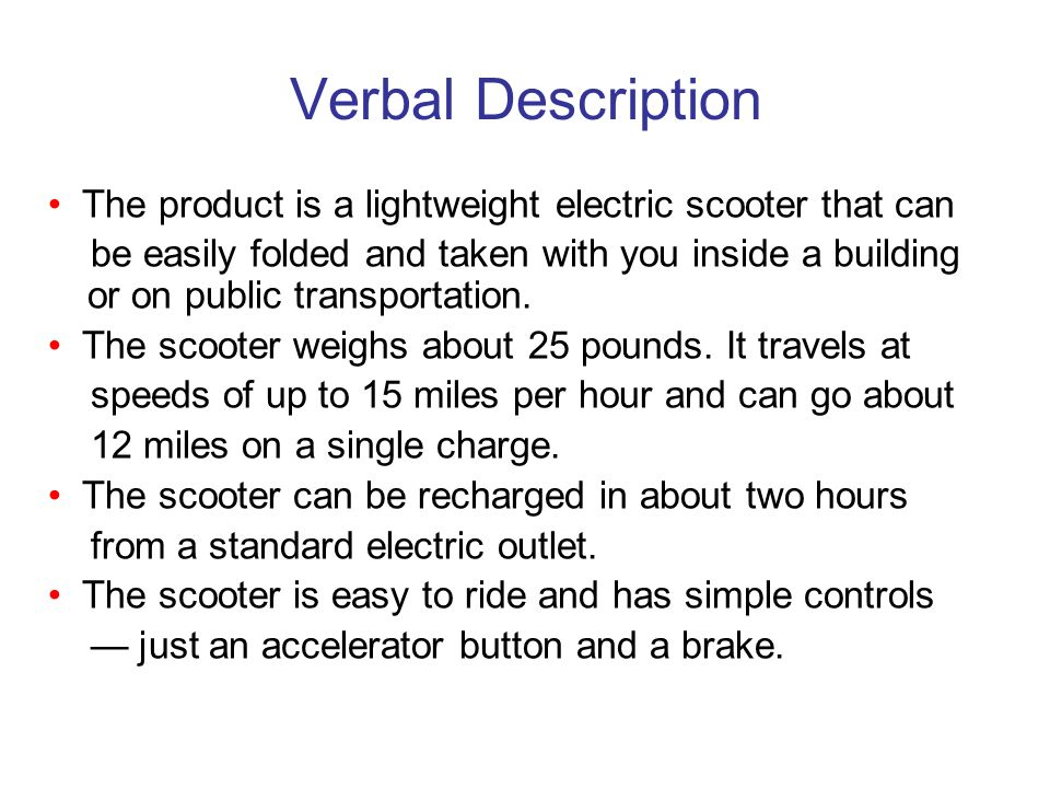 Verbal Description • The product is a lightweight electric scooter that can.