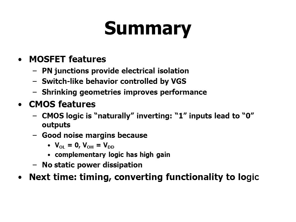 Summary MOSFET features CMOS features