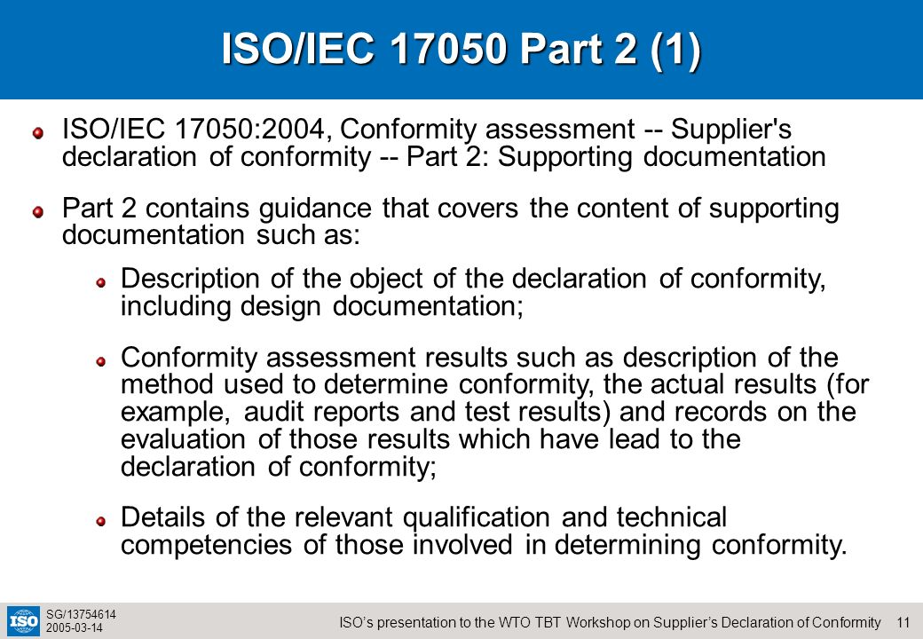 ISO/IEC Part 2 (1) ISO/IEC 17050:2004, Conformity assessment -- Supplier s declaration of conformity -- Part 2: Supporting documentation.