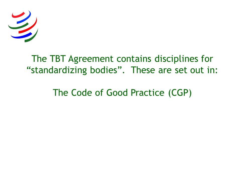 The TBT Agreement contains disciplines for standardizing bodies