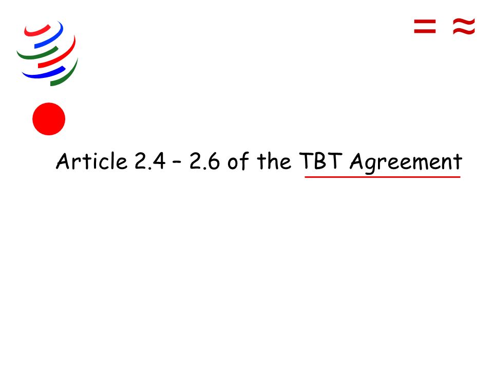 Article 2.4 – 2.6 of the TBT Agreement