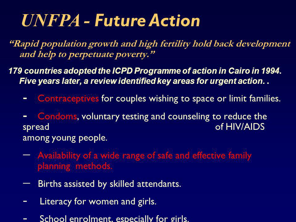 UNFPA - Future Action Rapid population growth and high fertility hold back development and help to perpetuate poverty.