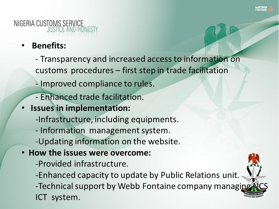 Benefits: - Transparency and increased access to information on customs procedures – first step in trade facilitation.