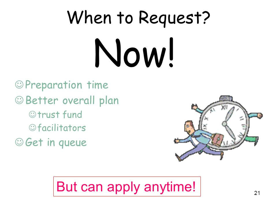 Now! When to Request But can apply anytime! Preparation time
