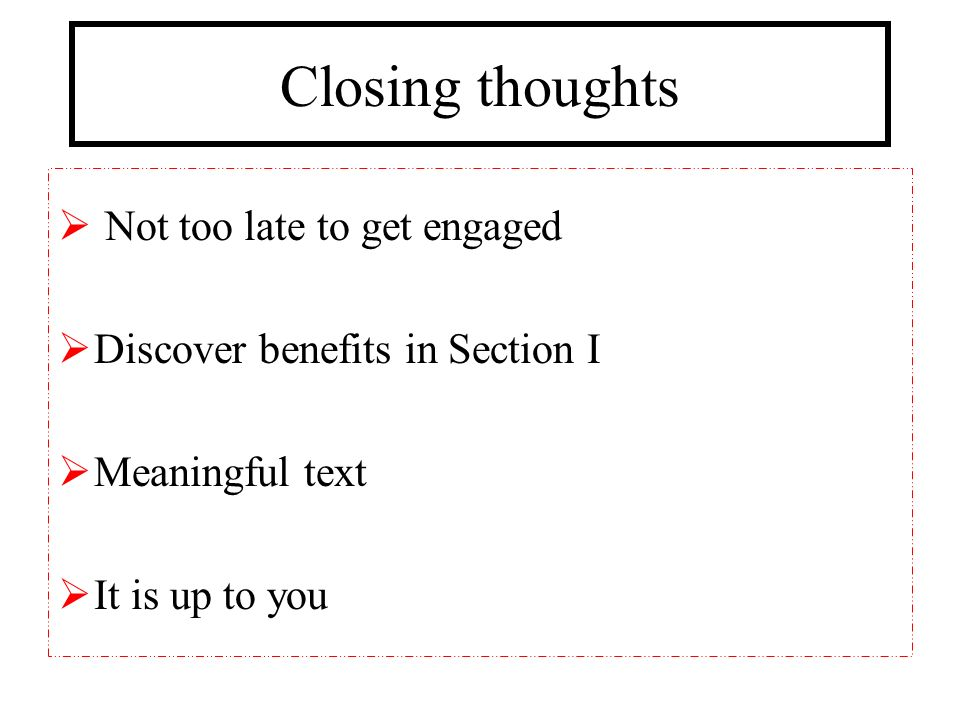 Closing thoughts Not too late to get engaged