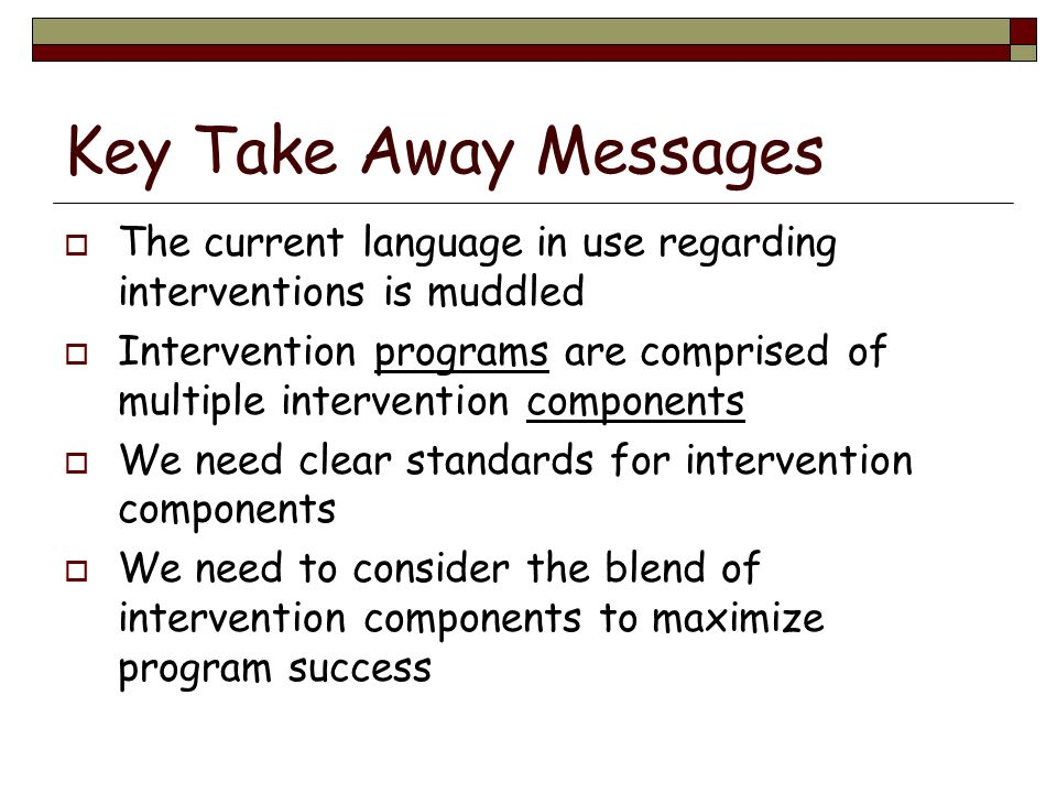 Key Take Away Messages The current language in use regarding interventions is muddled.
