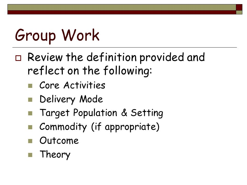 Group Work Review the definition provided and reflect on the following: Core Activities. Delivery Mode.