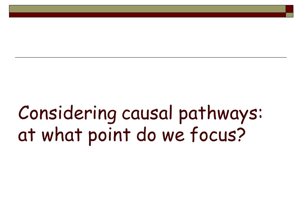 Considering causal pathways: at what point do we focus
