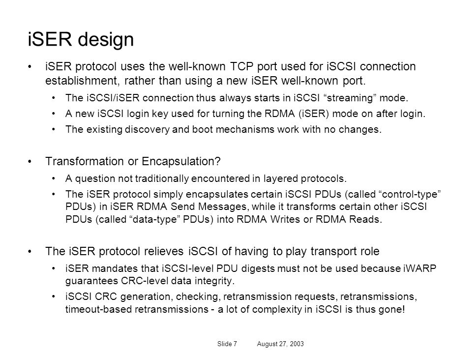 iSER design iSER protocol uses the well-known TCP port used for iSCSI connection establishment, rather than using a new iSER well-known port.
