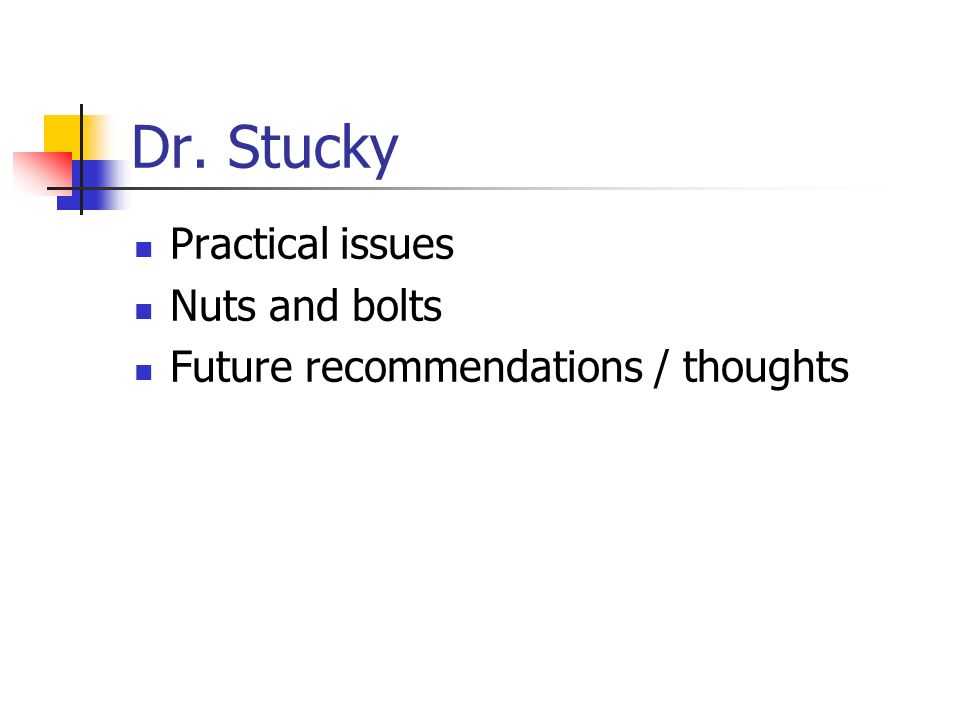 Dr. Stucky Practical issues Nuts and bolts