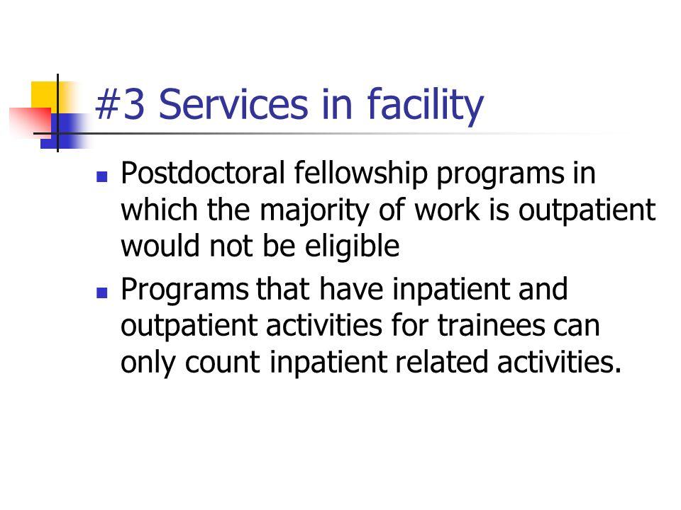 #3 Services in facility Postdoctoral fellowship programs in which the majority of work is outpatient would not be eligible.