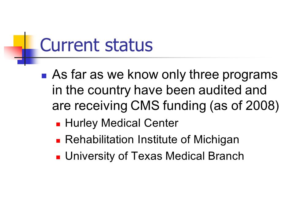 Current status As far as we know only three programs in the country have been audited and are receiving CMS funding (as of 2008)