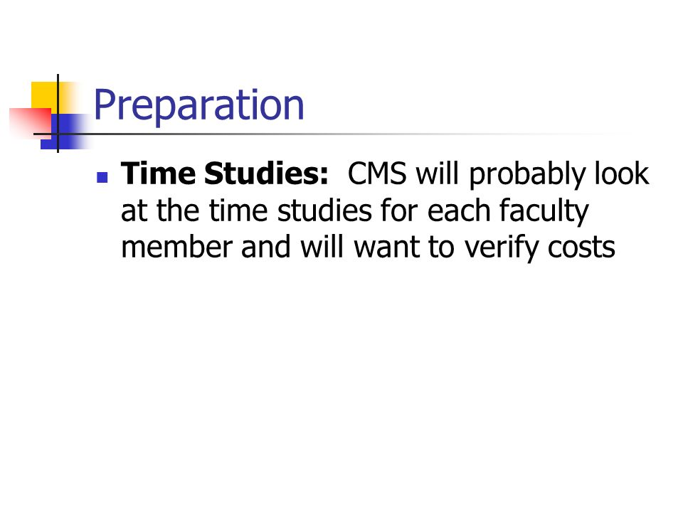 Preparation Time Studies: CMS will probably look at the time studies for each faculty member and will want to verify costs.