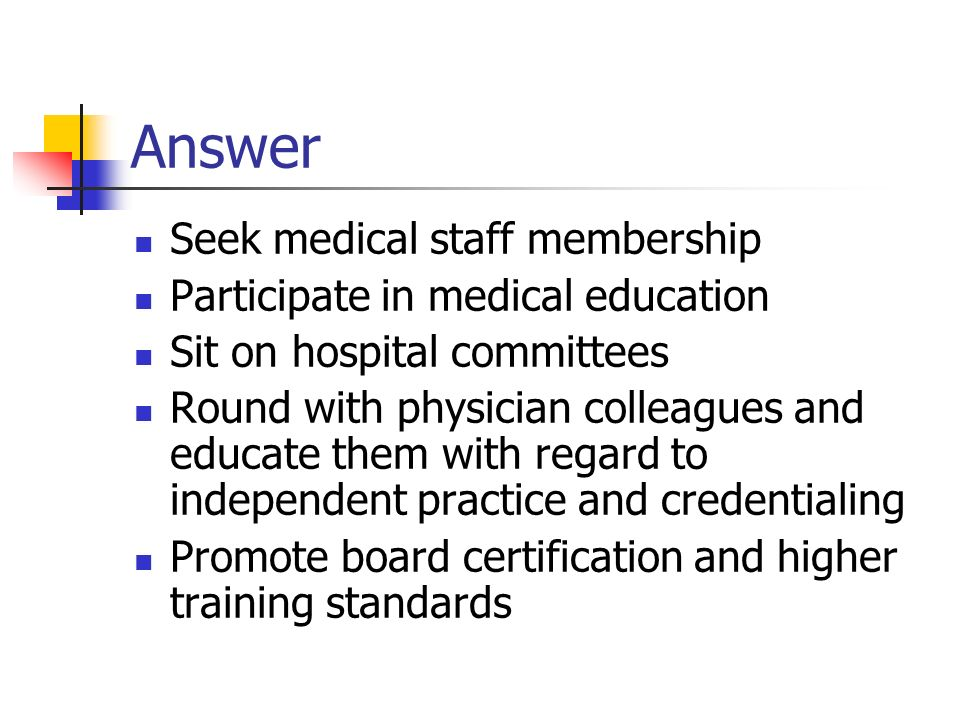 Answer Seek medical staff membership Participate in medical education