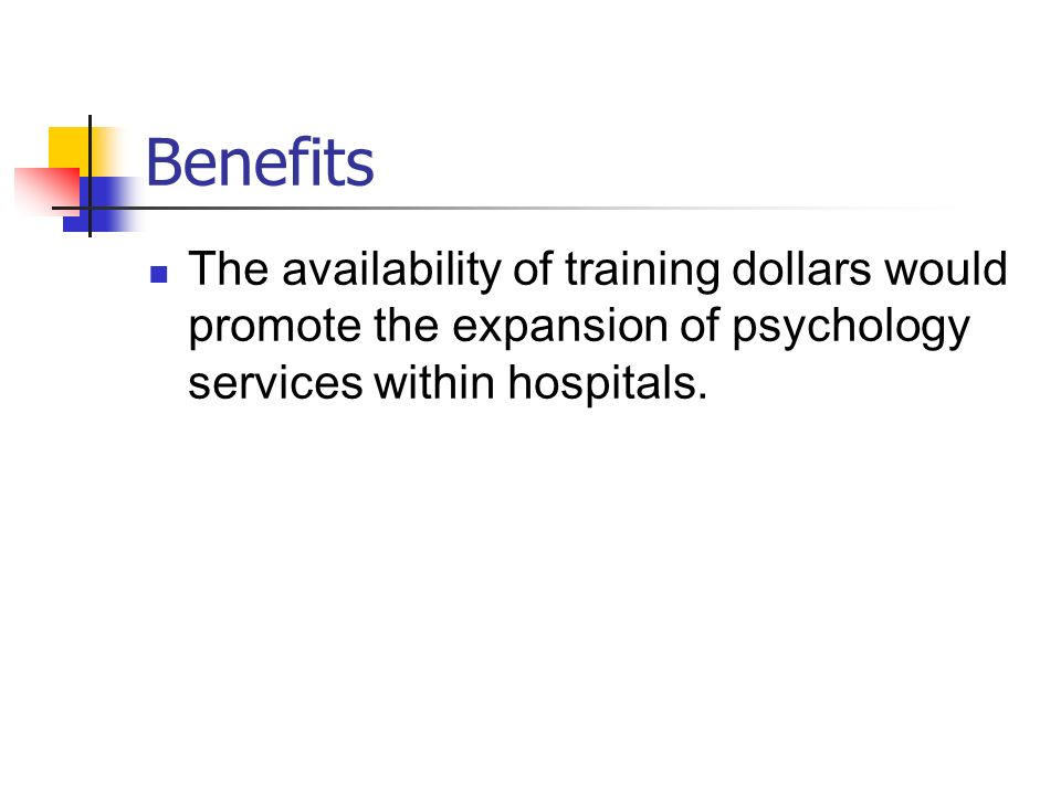 Benefits The availability of training dollars would promote the expansion of psychology services within hospitals.