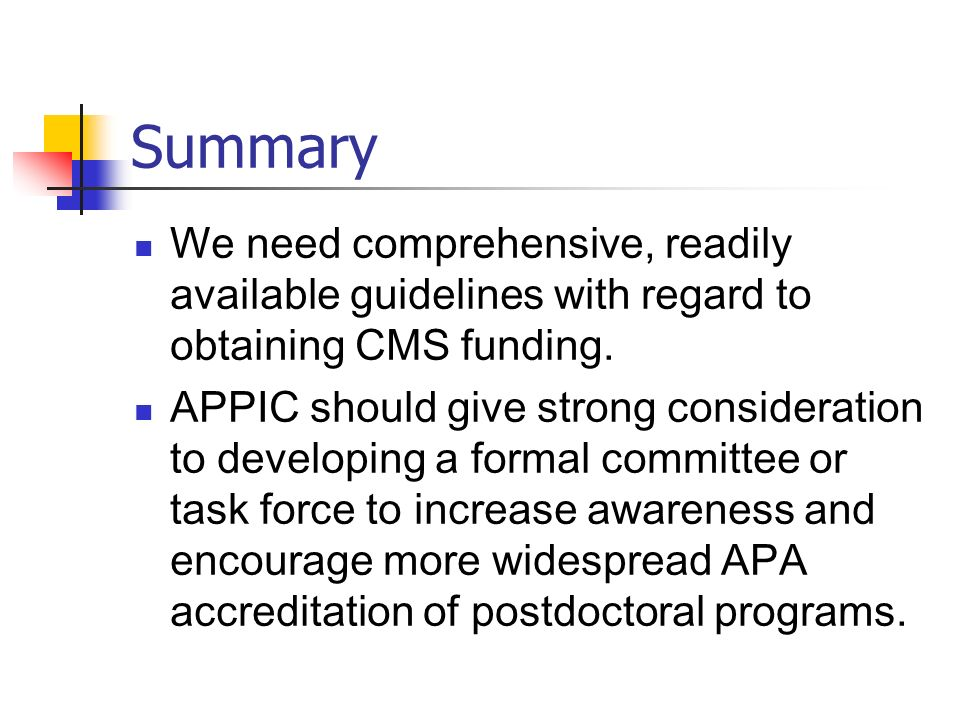 Summary We need comprehensive, readily available guidelines with regard to obtaining CMS funding.