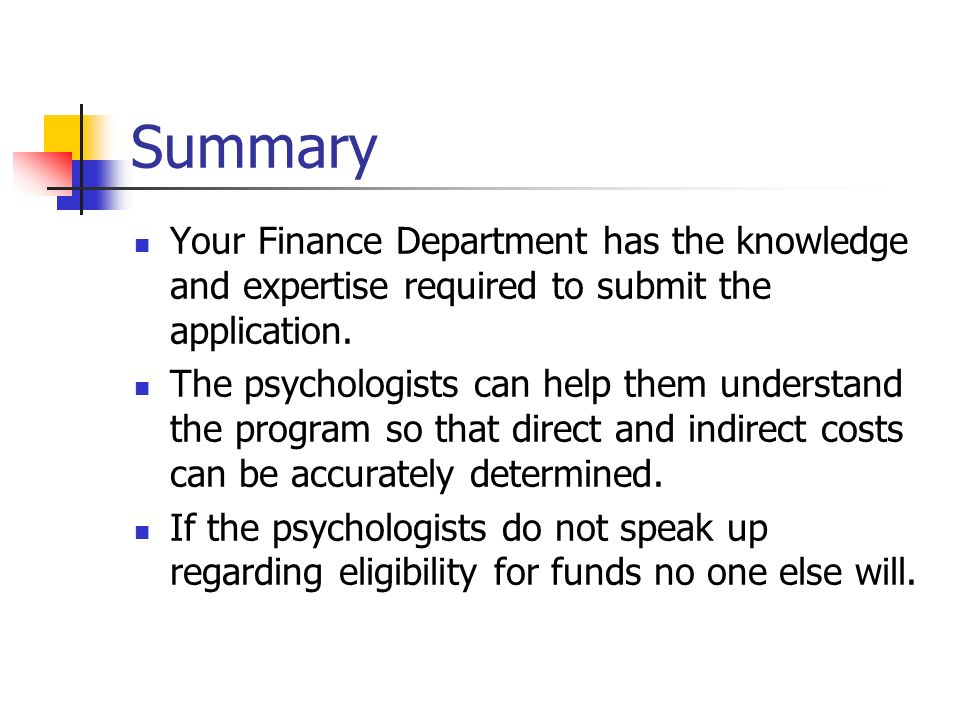 Summary Your Finance Department has the knowledge and expertise required to submit the application.