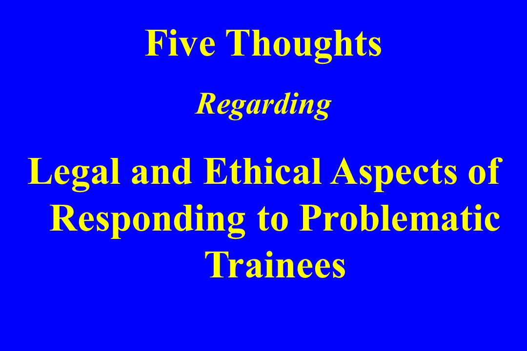 Legal and Ethical Aspects of Responding to Problematic Trainees