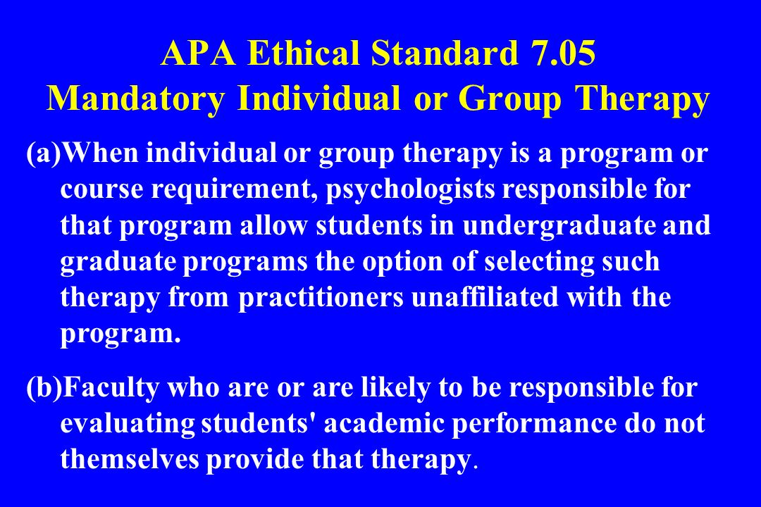 APA Ethical Standard 7.05 Mandatory Individual or Group Therapy