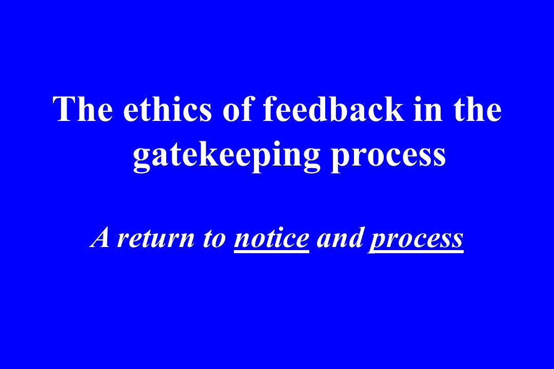 The ethics of feedback in the gatekeeping process