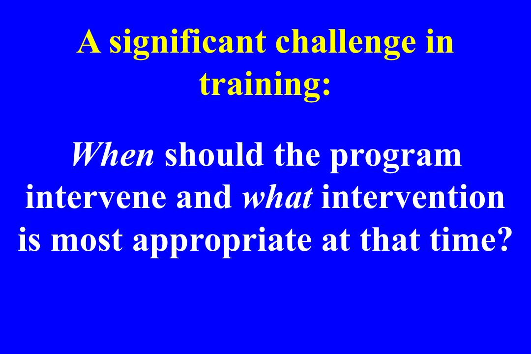 A significant challenge in training:
