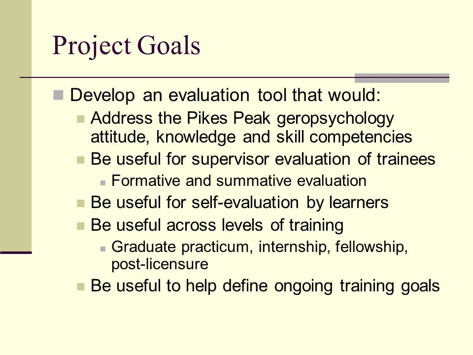 Project Goals Develop an evaluation tool that would: