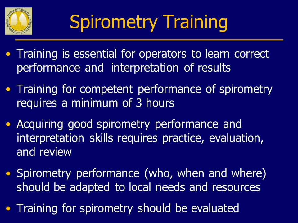 Spirometry Training Training is essential for operators to learn correct performance and interpretation of results.