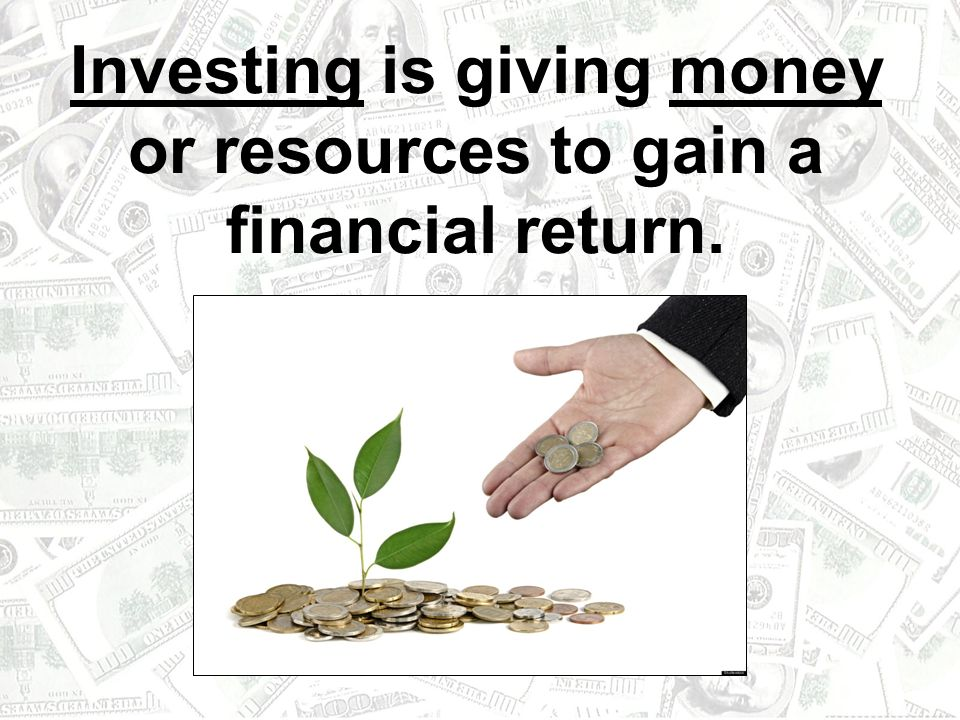 Investing is giving money or resources to gain a financial return.